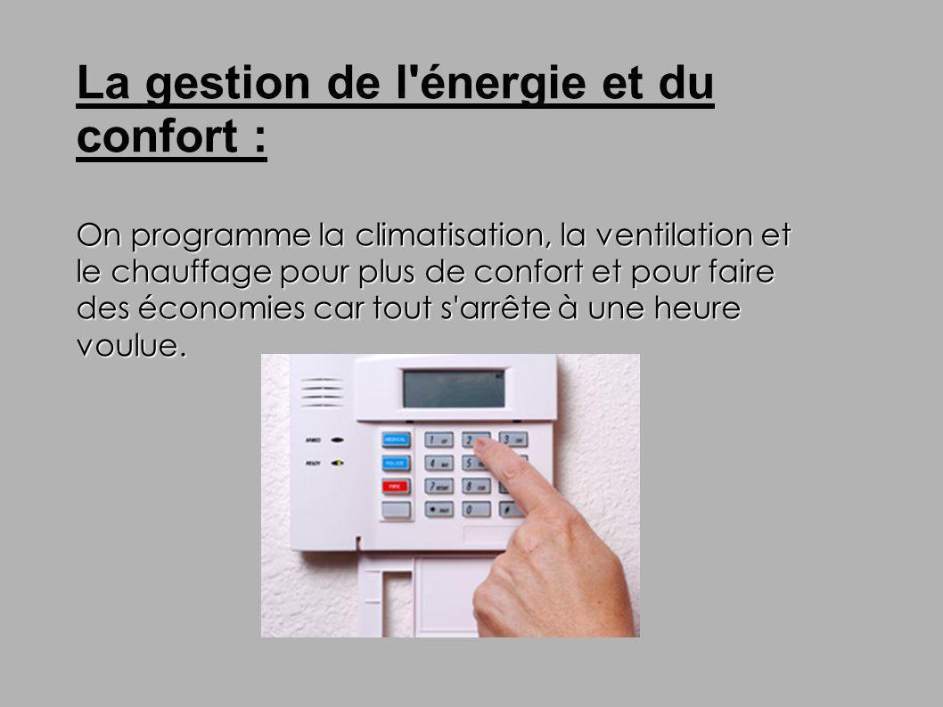 La gestion de l'énergie et du confort : On programme la climatisation, la ventilation et le chauffage pour plus de confort et pour faire des économies