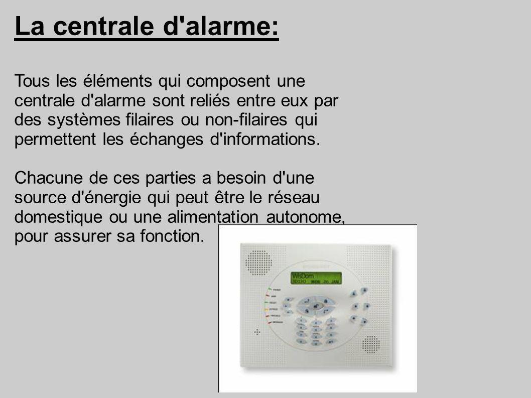 La centrale d'alarme: Tous les éléments qui composent une centrale d'alarme sont reliés entre eux par des systèmes filaires ou non-filaires qui permet