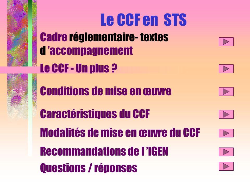 Le CCF en STS Cadre réglementaire- textes d accompagnement Le CCF - Un plus ? Conditions de mise en œuvre Caractéristiques du CCF Questions / réponses