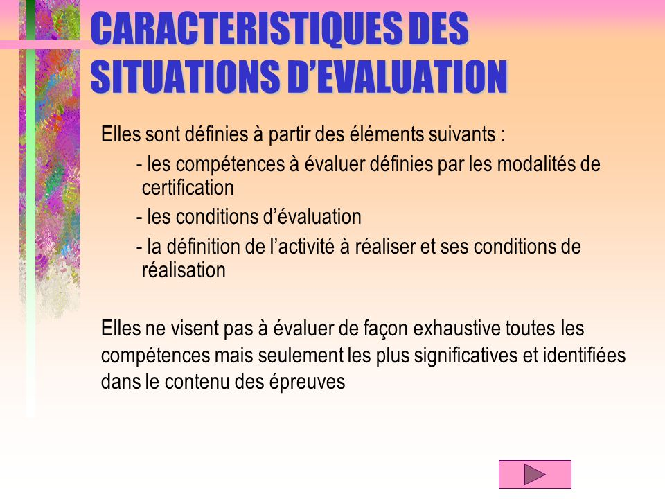 CARACTERISTIQUES DES SITUATIONS DEVALUATION Elles sont définies à partir des éléments suivants : - les compétences à évaluer définies par les modalité