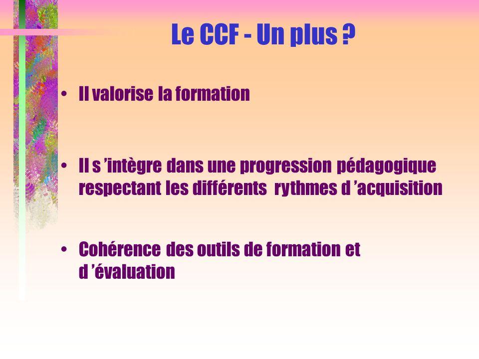 Cohérence des outils de formation et d évaluation Il s intègre dans une progression pédagogique respectant les différents rythmes d acquisition Le CCF