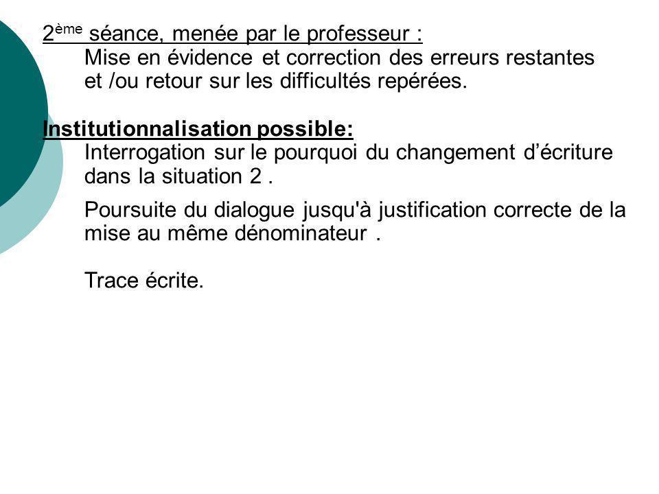 2 ème séance, menée par le professeur : Mise en évidence et correction des erreurs restantes et /ou retour sur les difficultés repérées.