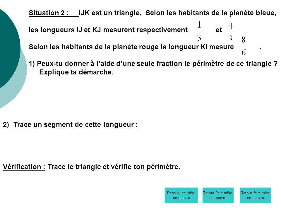 Situation 2 : IJK est un triangle, Selon les habitants de la planète bleue, les longueurs IJ et KJ mesurent respectivement et Selon les habitants de la planète rouge la longueur KI mesure.