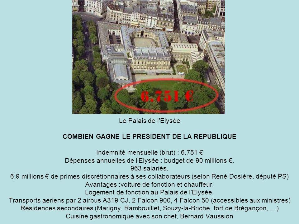 Le Palais de l'Elysée COMBIEN GAGNE LE PRESIDENT DE LA REPUBLIQUE Indemnité mensuelle (brut) : 6.751 Dépenses annuelles de l'Elysée : budget de 90 mil