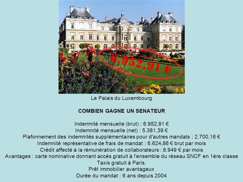 Le Palais du Luxembourg COMBIEN GAGNE UN SENATEUR Indemnité mensuelle (brut) : 6.952,91 Indemnité mensuelle (net) : 5.381,39 Plafonnement des indemnit