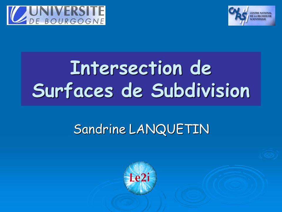 Intersection de Surfaces de Subdivision Sandrine LANQUETIN