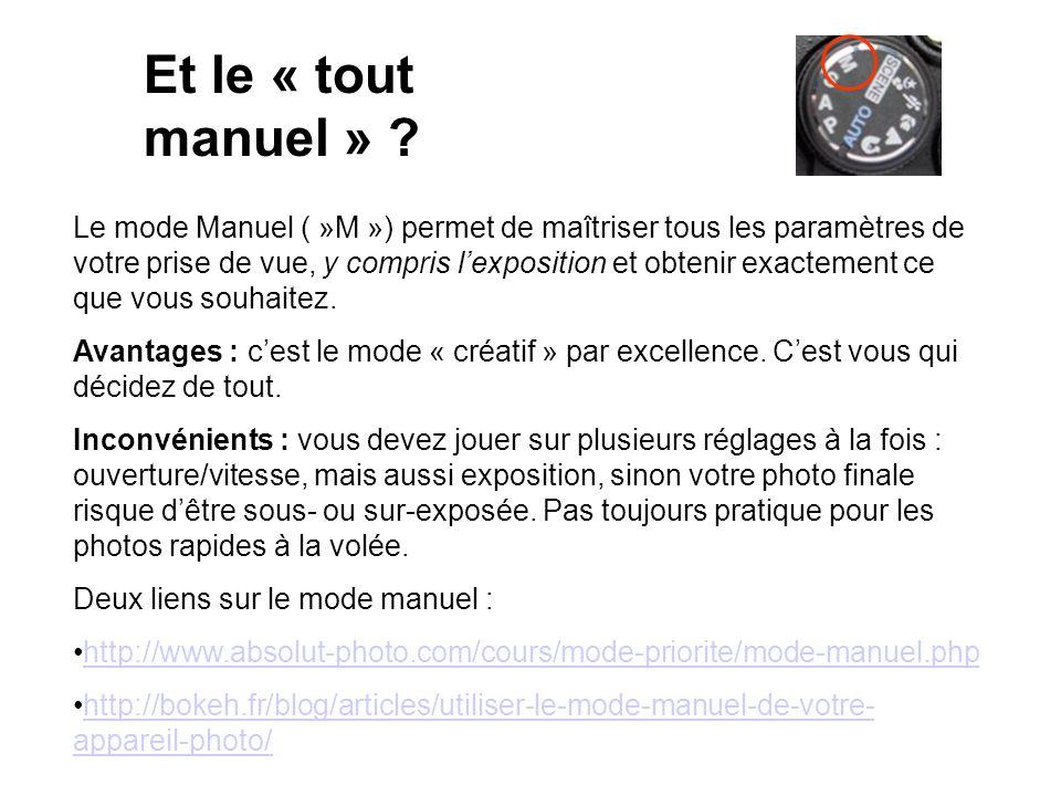 Et le « tout manuel » ? Le mode Manuel ( »M ») permet de maîtriser tous les paramètres de votre prise de vue, y compris lexposition et obtenir exactem