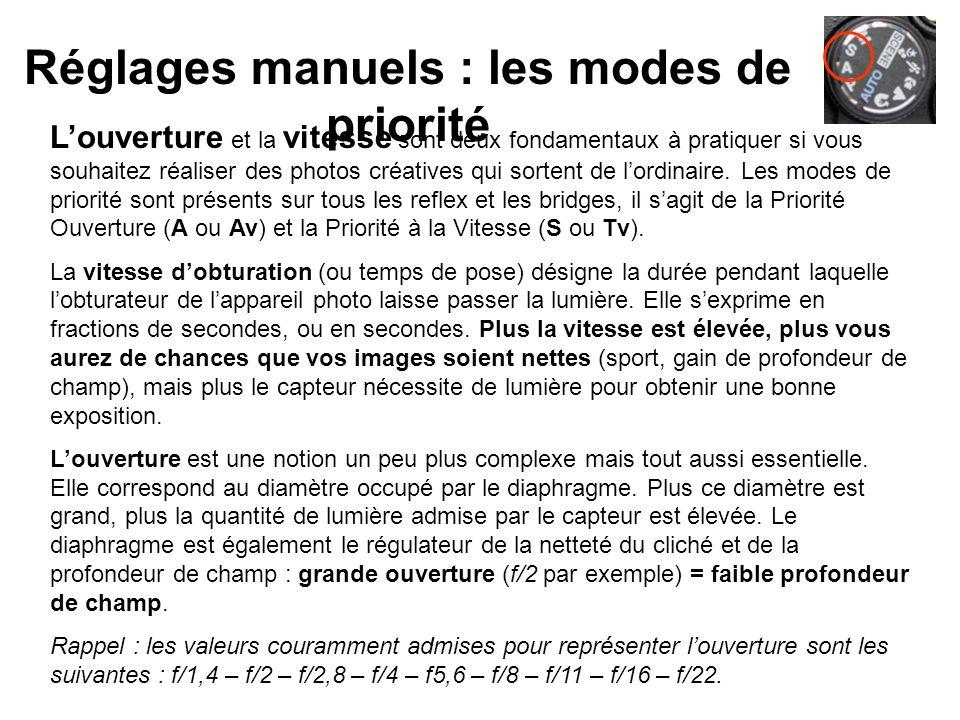 Réglages manuels : les modes de priorité Louverture et la vitesse sont deux fondamentaux à pratiquer si vous souhaitez réaliser des photos créatives q