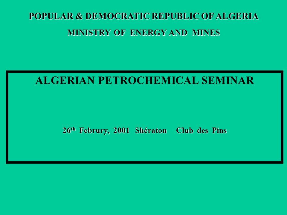 1 POPULAR & DEMOCRATIC REPUBLIC OF ALGERIA ALGERIAN PETROCHEMICAL SEMINAR 26 th Februry, 2001 Shératon Club des Pins MINISTRY OF ENERGY AND MINES