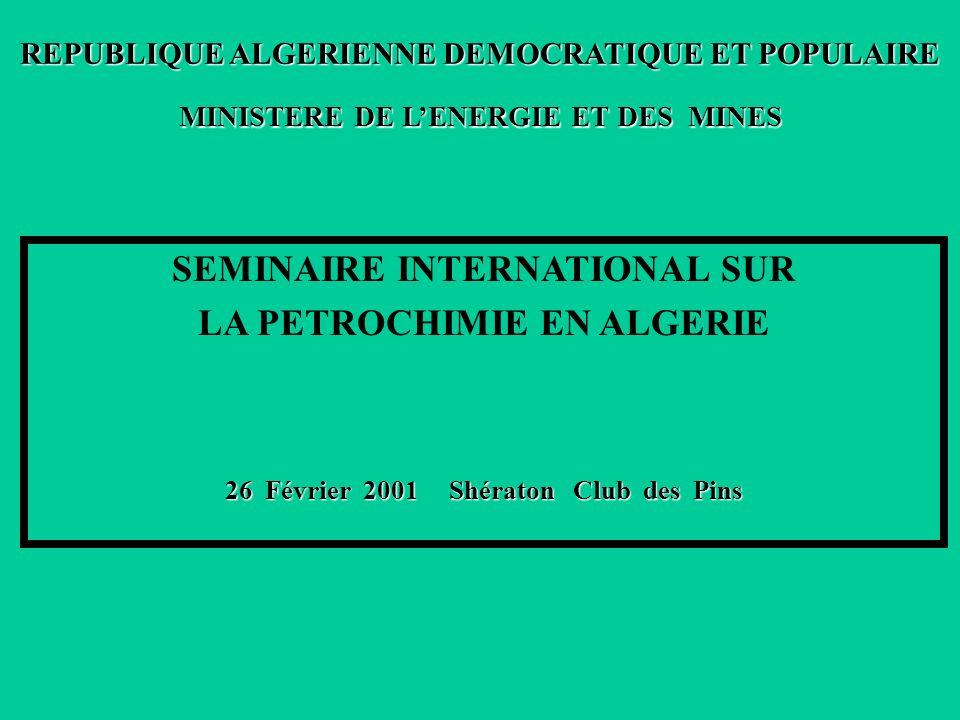 2 REPUBLIQUE ALGERIENNE DEMOCRATIQUE ET POPULAIRE SEMINAIRE INTERNATIONAL SUR LA PETROCHIMIE EN ALGERIE 26 Février 2001 Shératon Club des Pins MINISTERE DE LENERGIE ET DES MINES