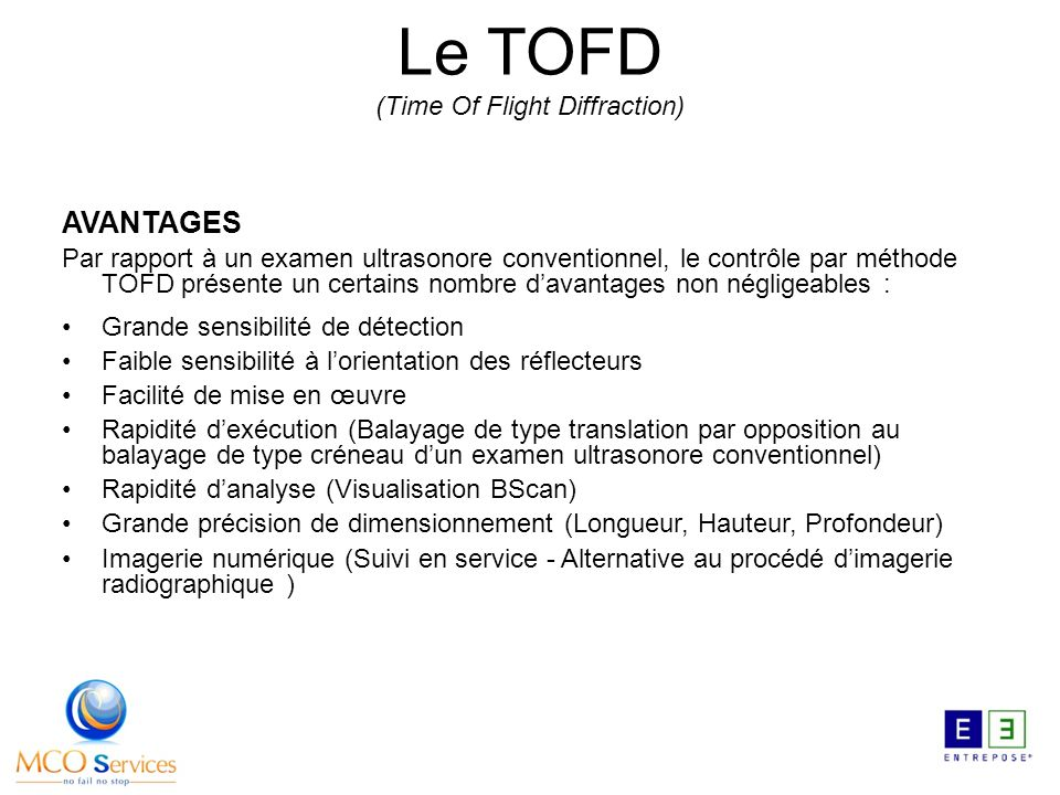 AVANTAGES Par rapport à un examen ultrasonore conventionnel, le contrôle par méthode TOFD présente un certains nombre davantages non négligeables : Gr