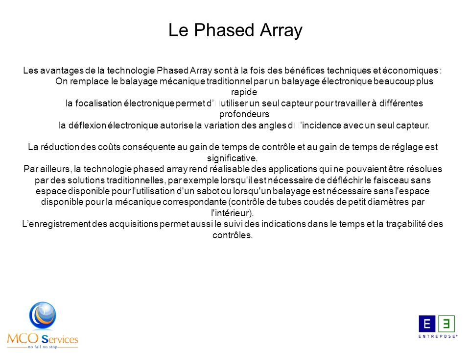Les avantages de la technologie Phased Array sont à la fois des bénéfices techniques et économiques : On remplace le balayage mécanique traditionnel p