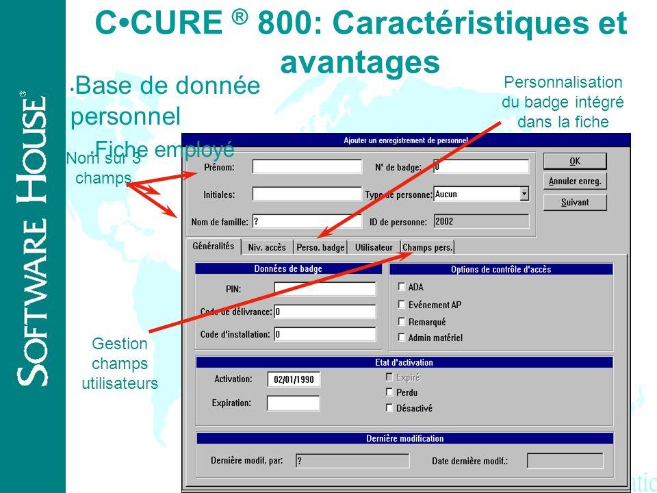 ® CCURE ® 800 : Caractéristiques et avantages Tri par des champs clefs Boutons permettant un accès rapide aux fiches Recherche rapide selon 4 champs d