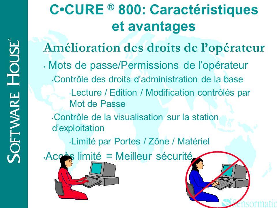 ® CCURE ® 800: Caractéristiques et avantages Matériels Lecture multi-format des cartes sur le même lecteur Compatibilité avec les anciens badges. Comp