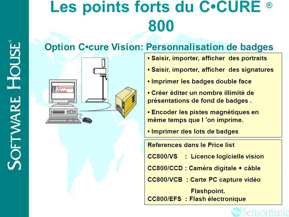 ® Les points forts du CCURE ® 800 Un large choix de matériels Contrôleurs Bus RS485 (Direct) Ethernet Réseau téléphonique Lecteurs Etoile Bus Les deux
