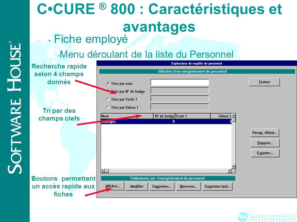 ® CCURE ® 800: Caractéristiques et avantages Gestion des données.Puissant moteur de base de donnée L4G Supporte les accès via requêtes SQL communicati