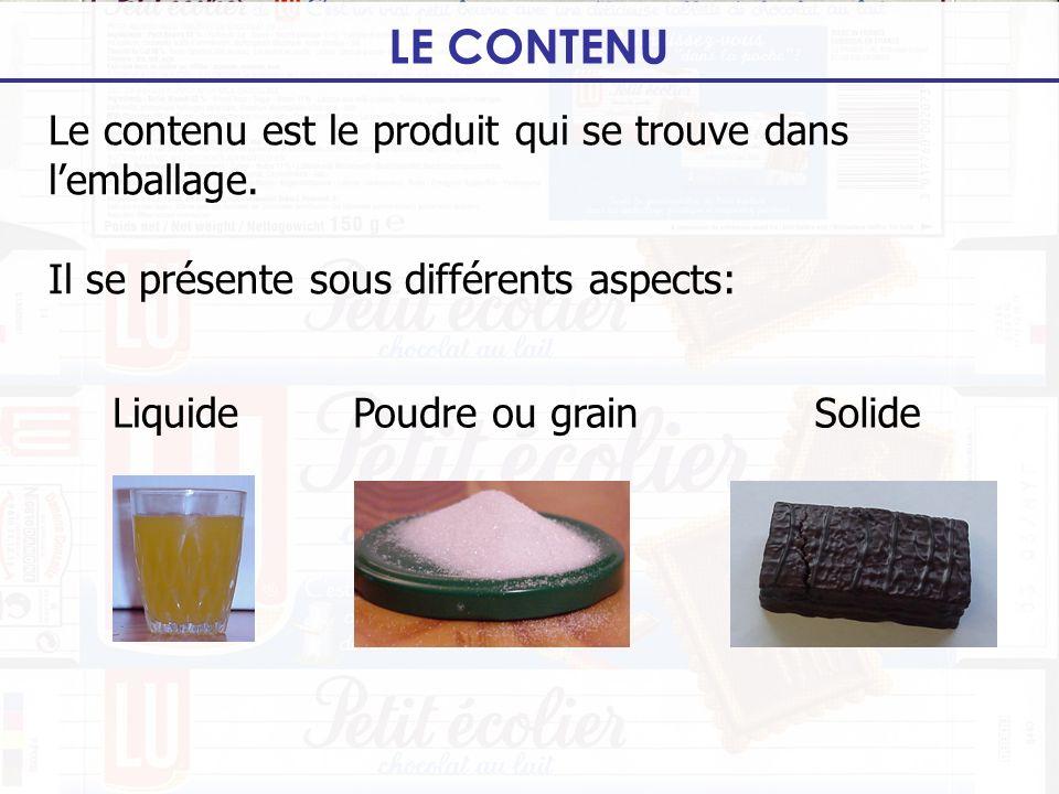 Le contenu est le produit qui se trouve dans lemballage. Il se présente sous différents aspects: LE CONTENU LiquideSolidePoudre ou grain