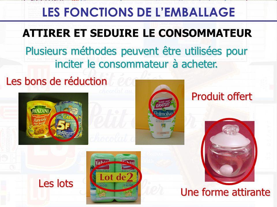 LES FONCTIONS DE LEMBALLAGE ATTIRER ET SEDUIRE LE CONSOMMATEUR Plusieurs méthodes peuvent être utilisées pour inciter le consommateur à acheter. Les b