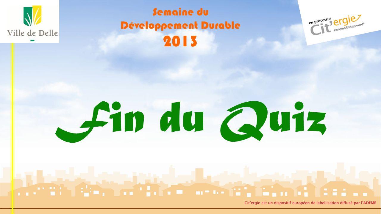 Semaine du Développement Durable 2013 Quiz 3 Question 5 : Propositions : BONNE REPONSE La Ville de DELLE compte près de 1 050 points lumineux sur son réseau déclairage public, soit une puissance denviron 180 kW.