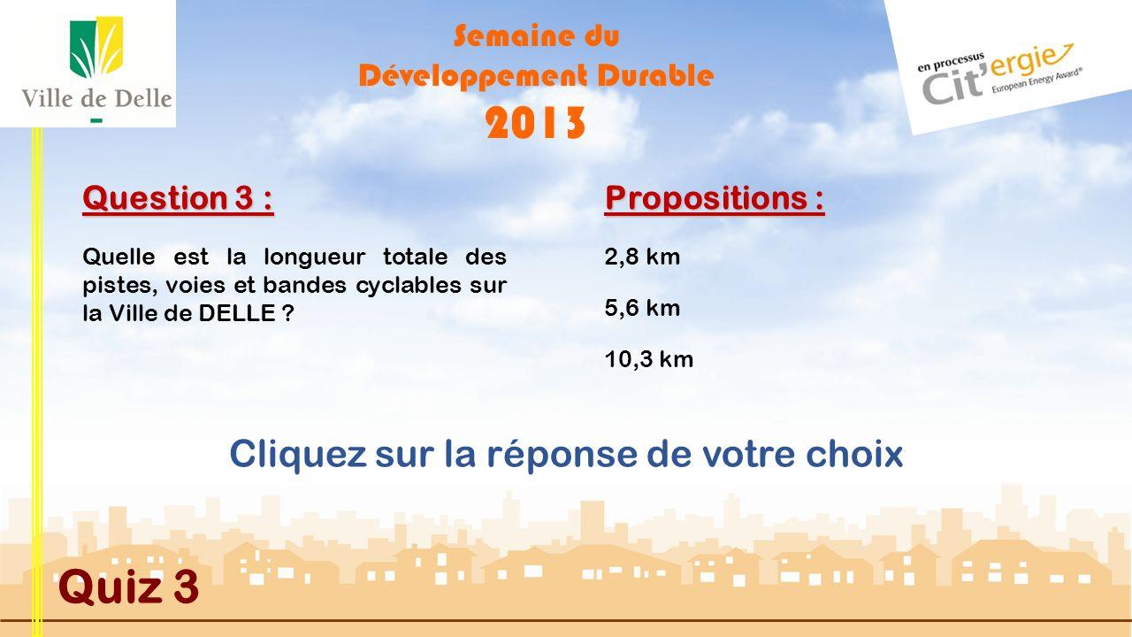Semaine du Développement Durable 2013 Quiz 3 Question 2 : Propositions : MAUVAISE REPONSE 7 %, c est l économie que vous faites si vous réduisez votre chauffage globalement de 1 degré.
