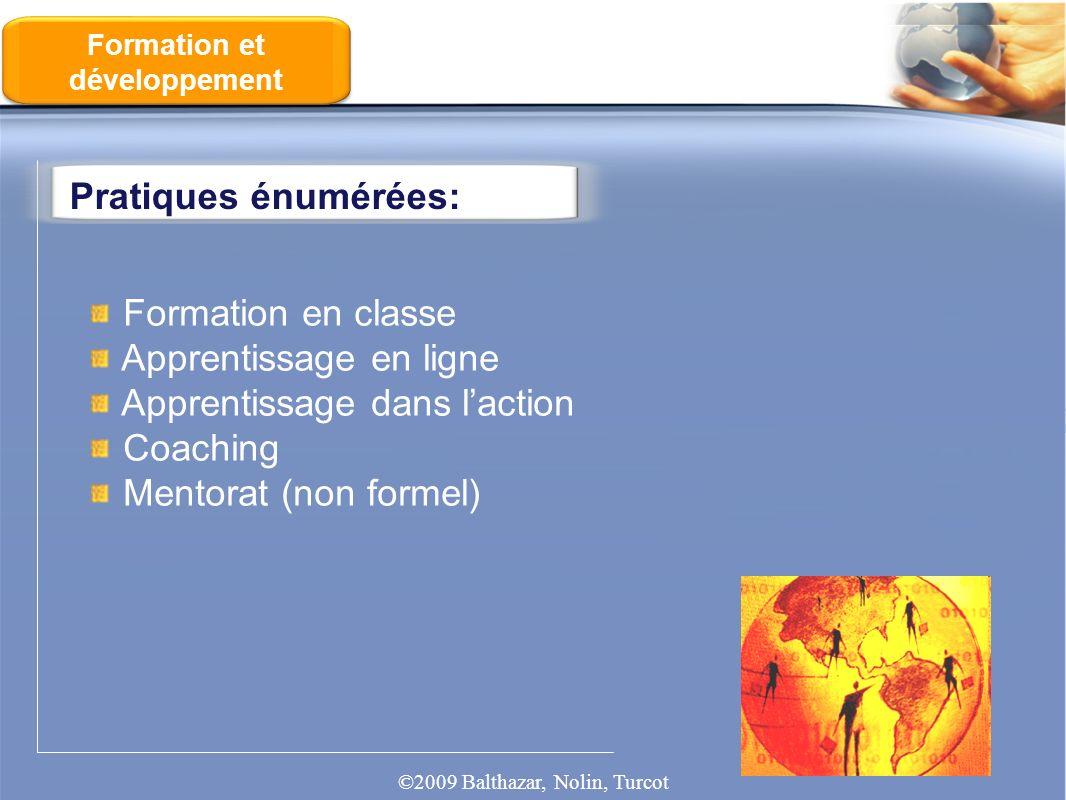 Pratiques énumérées: Formation et développement Formation en classe Apprentissage en ligne Apprentissage dans laction Coaching Mentorat (non formel) ©