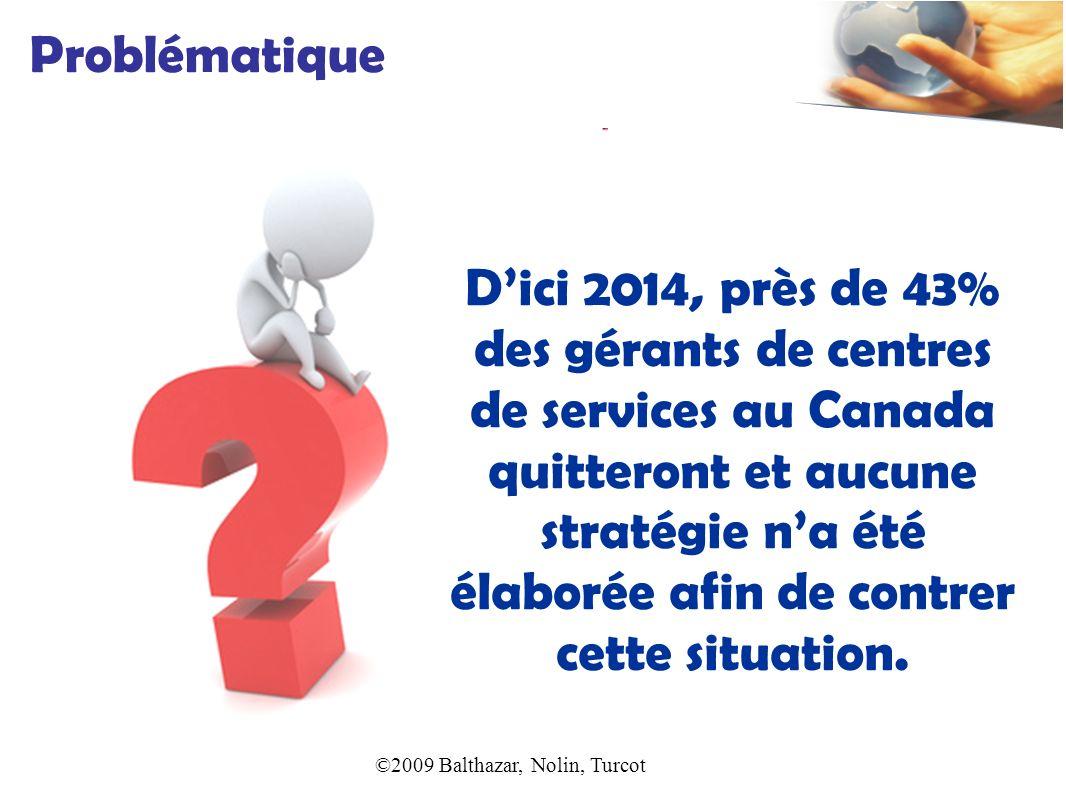 Dici 2014, près de 43% des gérants de centres de services au Canada quitteront et aucune stratégie na été élaborée afin de contrer cette situation. Pr