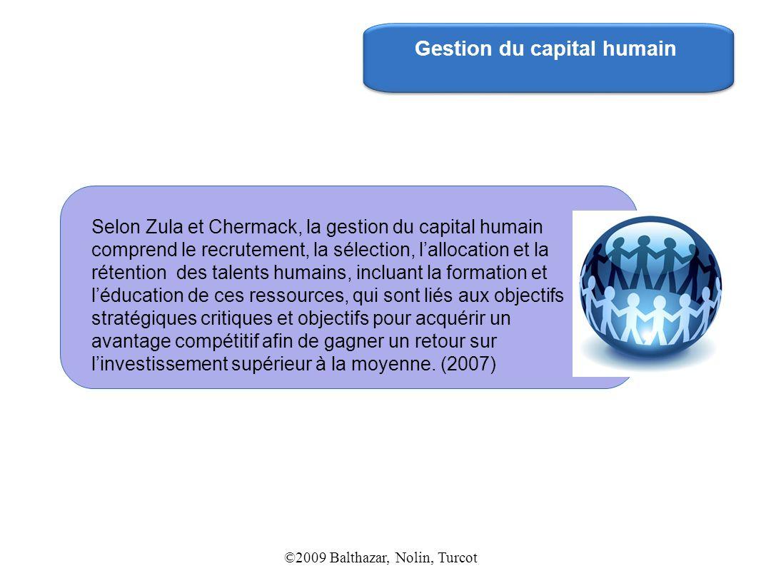 Gestion du capital humain Selon Zula et Chermack, la gestion du capital humain comprend le recrutement, la sélection, lallocation et la rétention des
