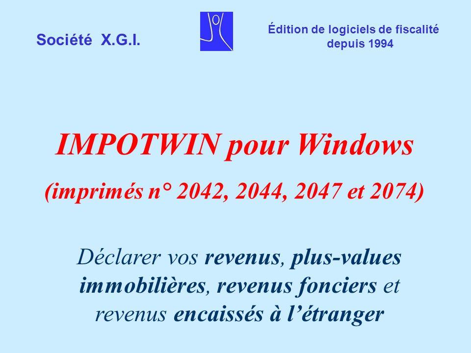 Société X.G.I. Édition de logiciels de fiscalité depuis 1994 IMPOTWIN pour Windows (imprimés n° 2042, 2044, 2047 et 2074) Déclarer vos revenus, plus-v