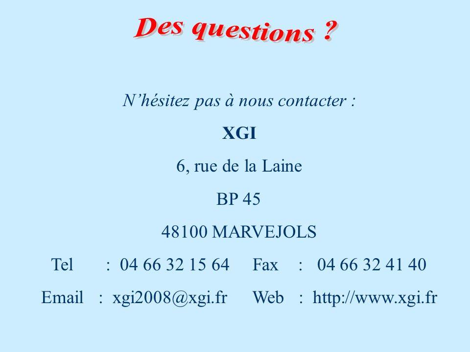 Nhésitez pas à nous contacter : XGI 6, rue de la Laine BP 45 48100 MARVEJOLS Tel : 04 66 32 15 64 Fax : 04 66 32 41 40 Email : xgi2008@xgi.fr Web : http://www.xgi.fr