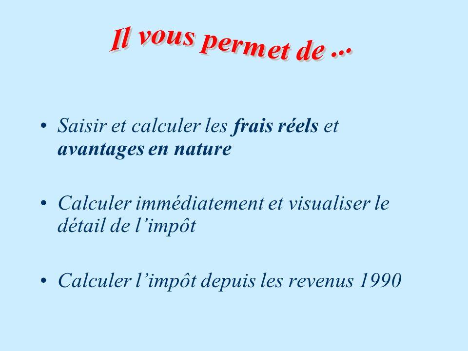 Saisir et calculer les frais réels et avantages en nature Calculer immédiatement et visualiser le détail de limpôt Calculer limpôt depuis les revenus 1990