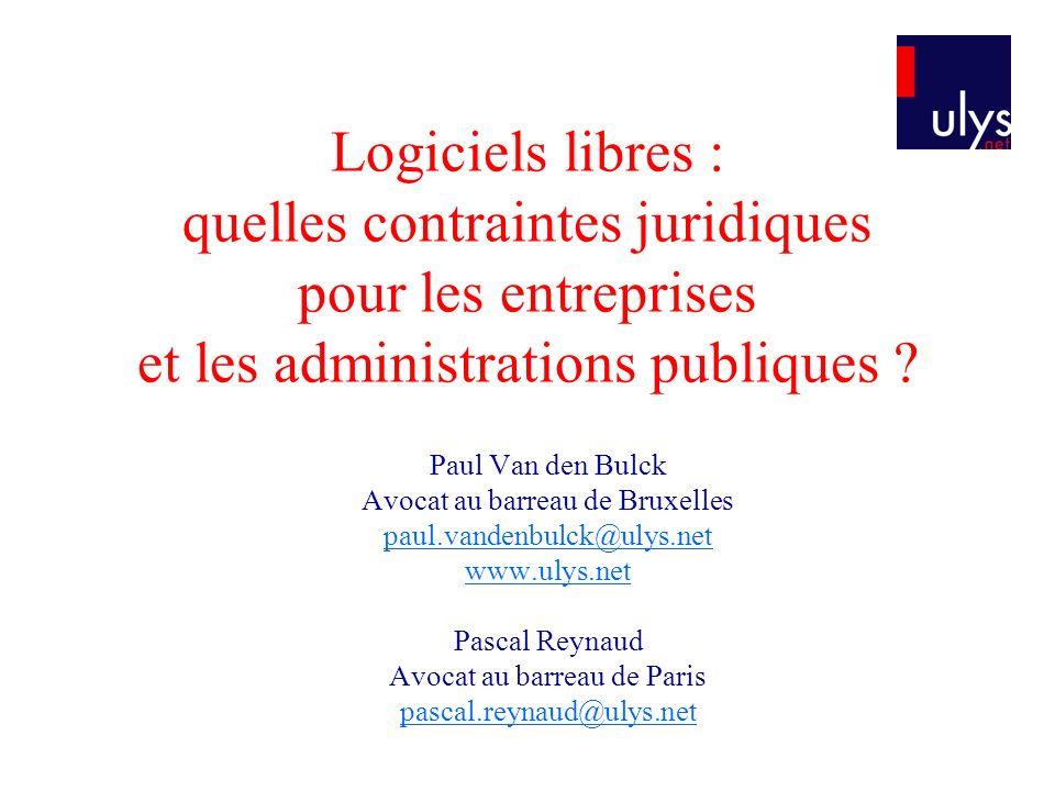 Logiciels libres : quelles contraintes juridiques pour les entreprises et les administrations publiques ? Paul Van den Bulck Avocat au barreau de Brux