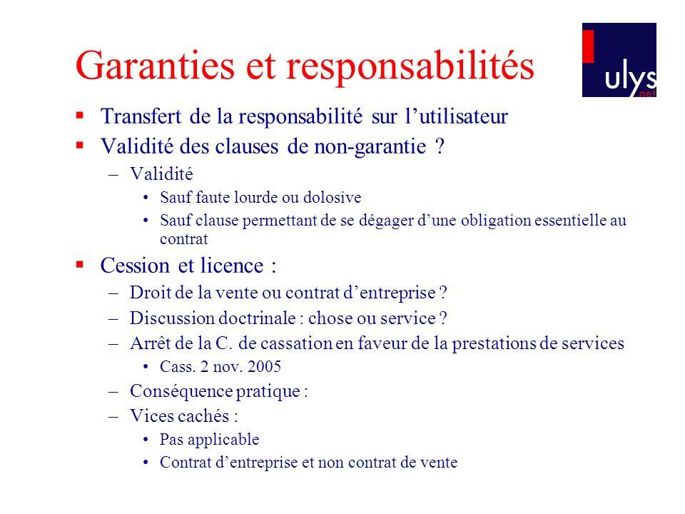Garanties et responsabilités Transfert de la responsabilité sur lutilisateur Validité des clauses de non-garantie ? –Validité Sauf faute lourde ou dol