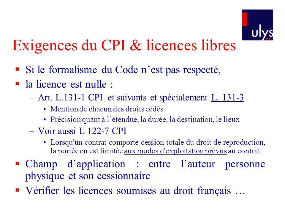 Exigences du CPI & licences libres Si le formalisme du Code nest pas respecté, la licence est nulle : –Art. L.131-1 CPI et suivants et spécialement L.