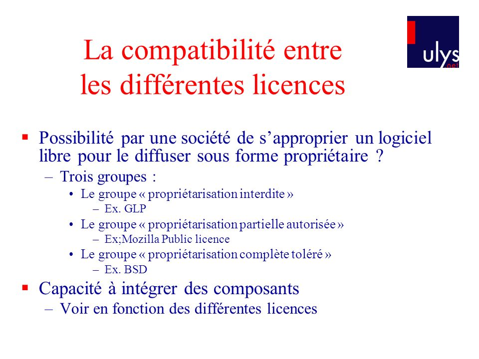 La compatibilité entre les différentes licences Possibilité par une société de sapproprier un logiciel libre pour le diffuser sous forme propriétaire