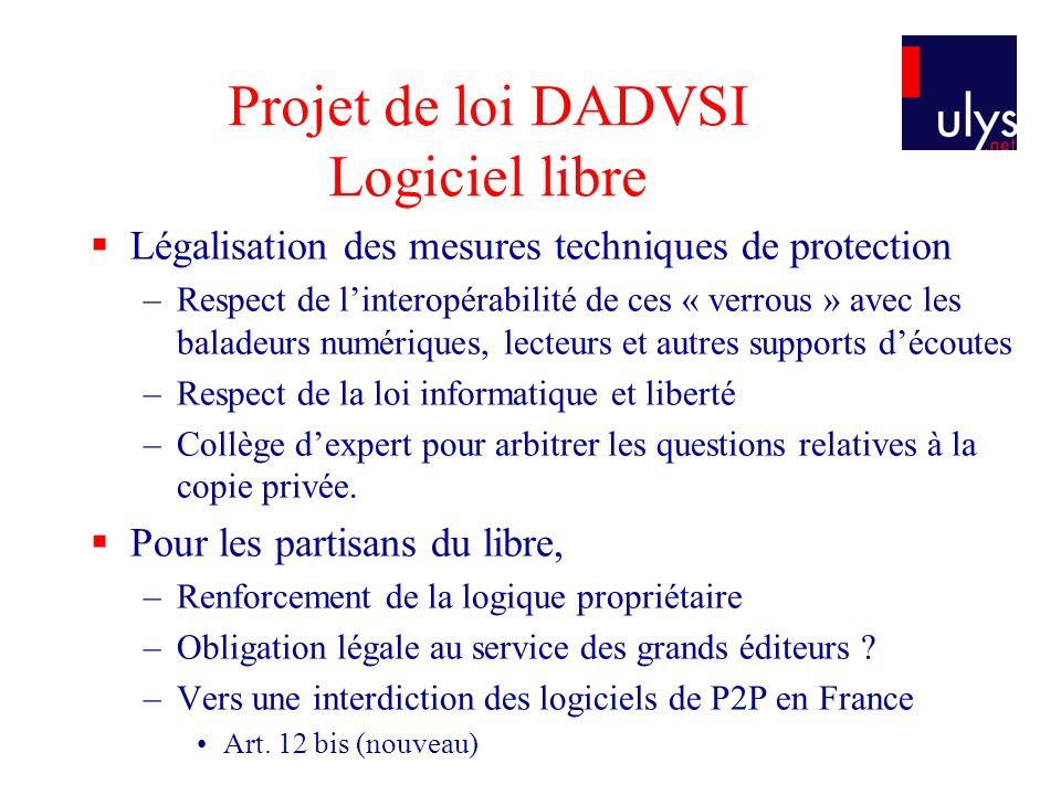 Projet de loi DADVSI Logiciel libre Légalisation des mesures techniques de protection –Respect de linteropérabilité de ces « verrous » avec les balade