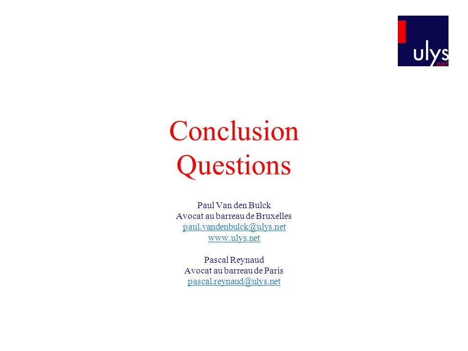 Conclusion Questions Paul Van den Bulck Avocat au barreau de Bruxelles paul.vandenbulck@ulys.net www.ulys.net Pascal Reynaud Avocat au barreau de Pari