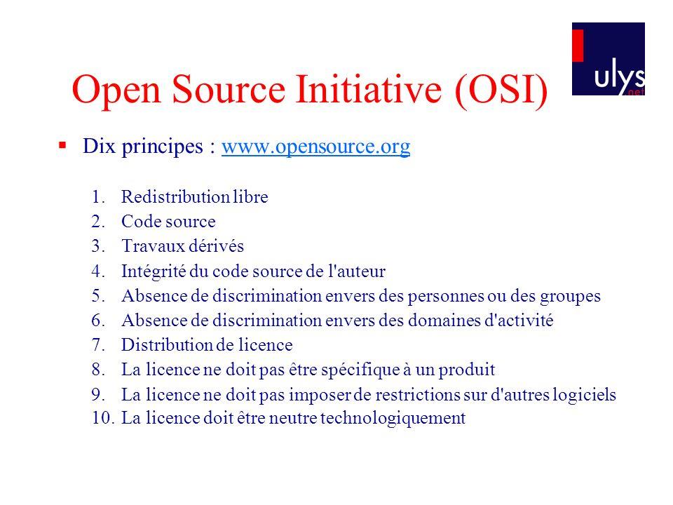 Open Source Initiative (OSI) Dix principes : www.opensource.orgwww.opensource.org 1. Redistribution libre 2. Code source 3. Travaux dérivés 4. Intégri