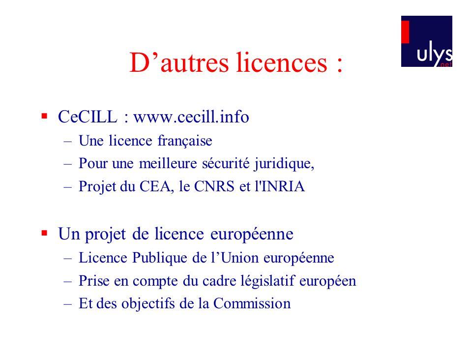 Dautres licences : CeCILL : www.cecill.info –Une licence française –Pour une meilleure sécurité juridique, –Projet du CEA, le CNRS et l'INRIA Un proje