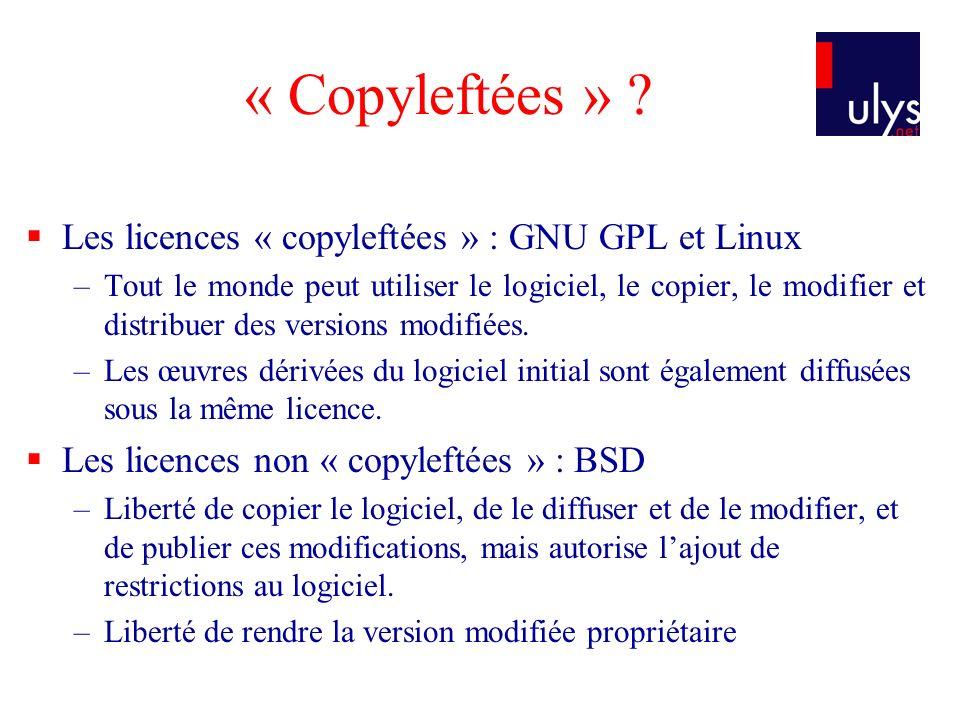 « Copyleftées » ? Les licences « copyleftées » : GNU GPL et Linux –Tout le monde peut utiliser le logiciel, le copier, le modifier et distribuer des v
