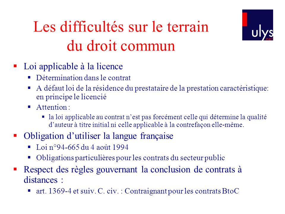 Les difficultés sur le terrain du droit commun Loi applicable à la licence Détermination dans le contrat A défaut loi de la résidence du prestataire d