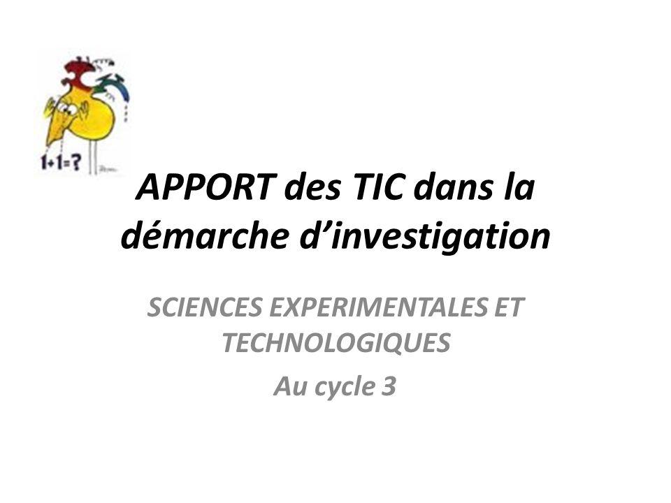 APPORT des TIC dans la démarche dinvestigation SCIENCES EXPERIMENTALES ET TECHNOLOGIQUES Au cycle 3