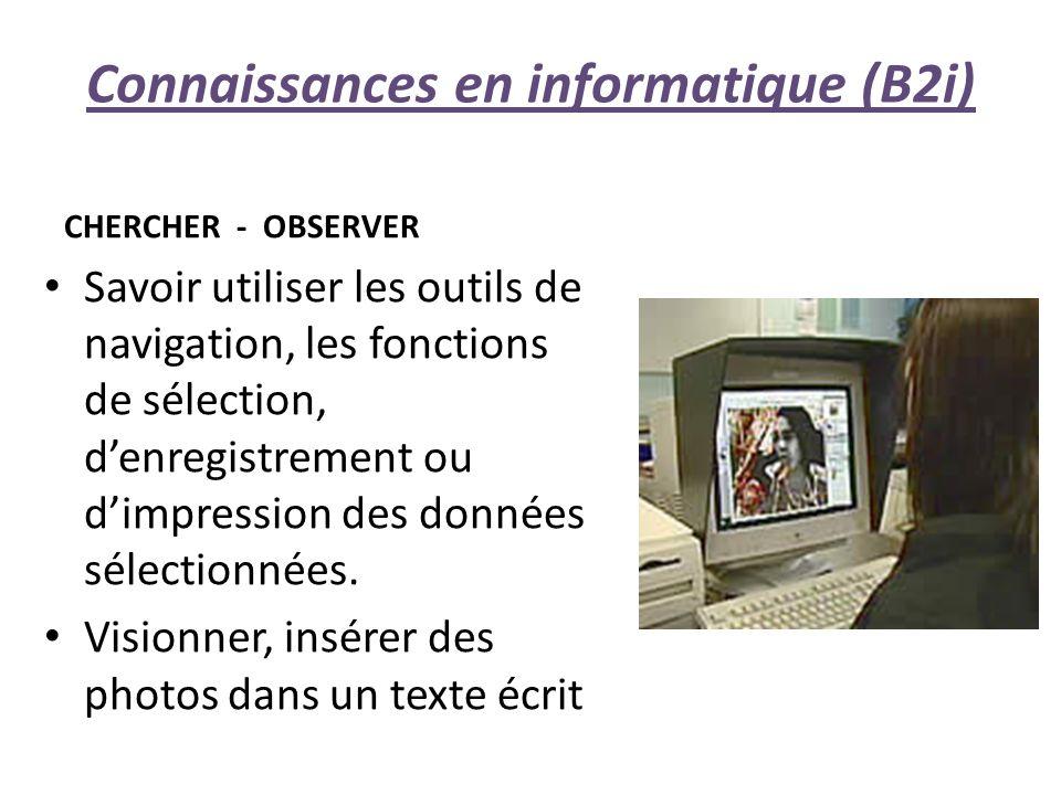 Connaissances en informatique (B2i) CHERCHER - OBSERVER Savoir utiliser les outils de navigation, les fonctions de sélection, denregistrement ou dimpression des données sélectionnées.