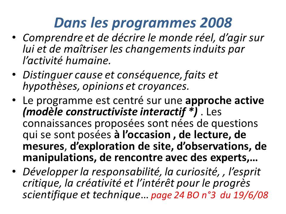 Dans les programmes 2008 Comprendre et de décrire le monde réel, dagir sur lui et de maîtriser les changements induits par lactivité humaine.
