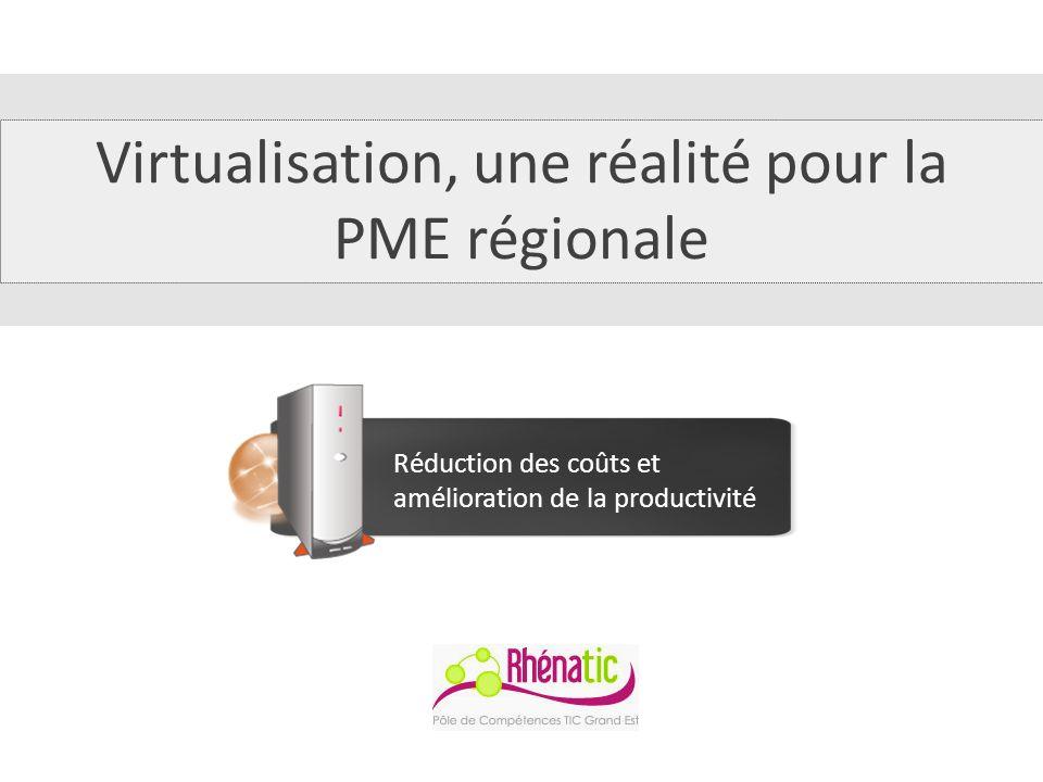Virtualisation, une réalité pour la PME régionale Réduction des coûts et amélioration de la productivité