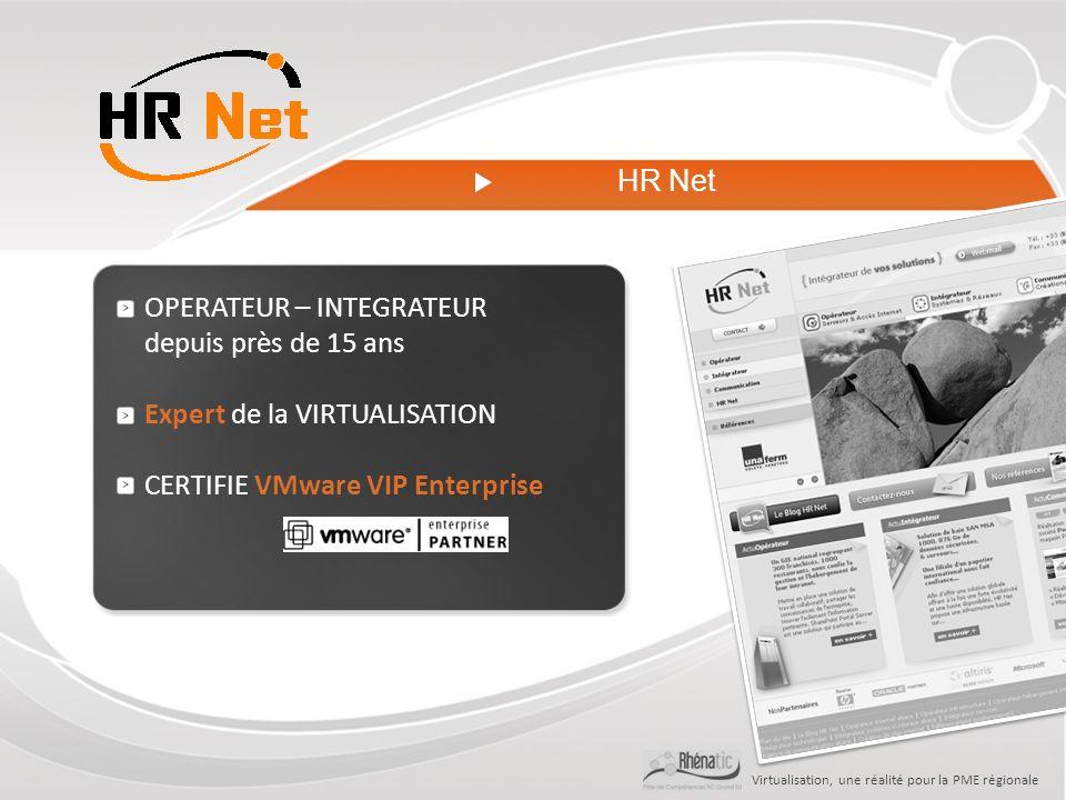 Virtualisation, une réalité pour la PME régionale HR Net OPERATEUR – INTEGRATEUR depuis près de 15 ans Expert de la VIRTUALISATION CERTIFIE VMware VIP Enterprise > > >