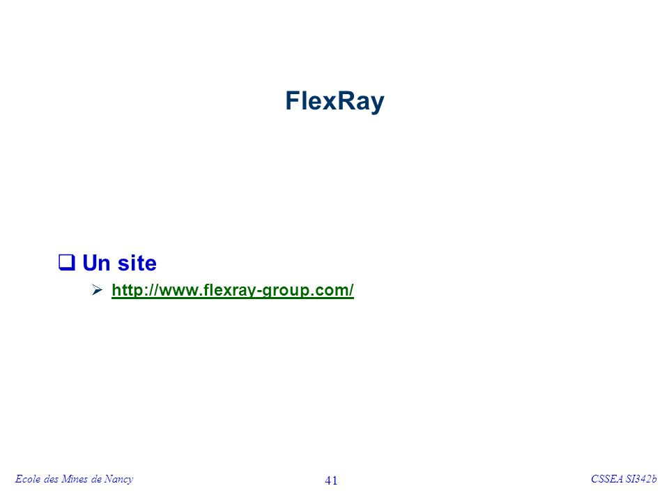Ecole des Mines de NancyCSSEA SI342b 41 FlexRay Un site http://www.flexray-group.com/