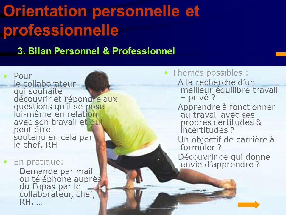 3. Bilan Personnel & Professionnel Orientation personnelle et professionnelle Pour le collaborateur qui souhaite découvrir et répondre aux questions q