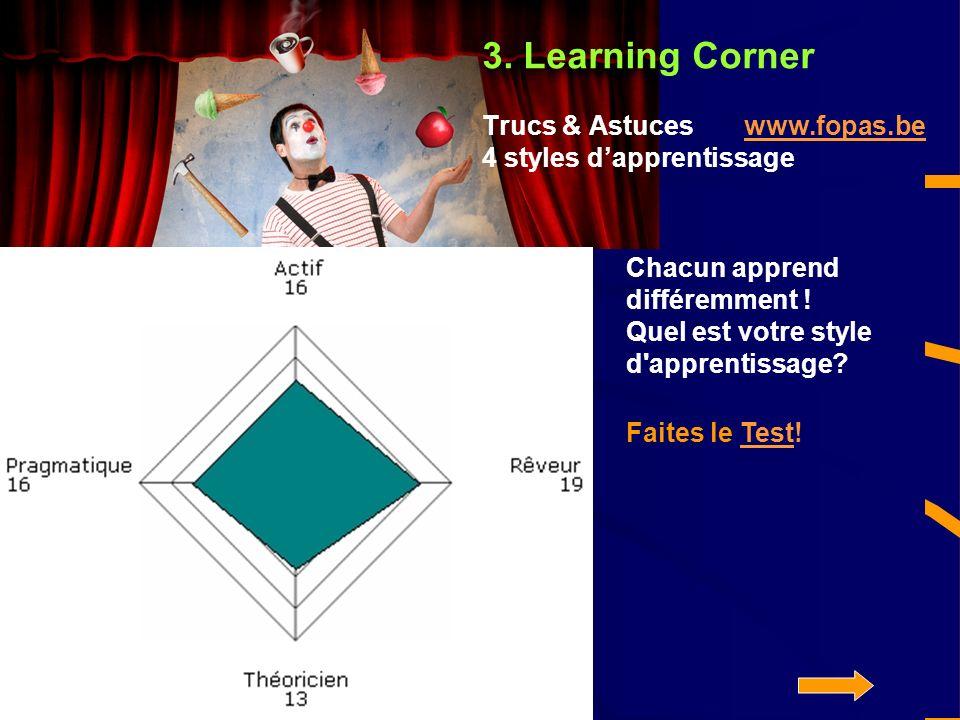 3. Learning Corner Trucs & Astuces www.fopas.be 4 styles dapprentissagewww.fopas.be Chacun apprend différemment ! Quel est votre style d'apprentissage