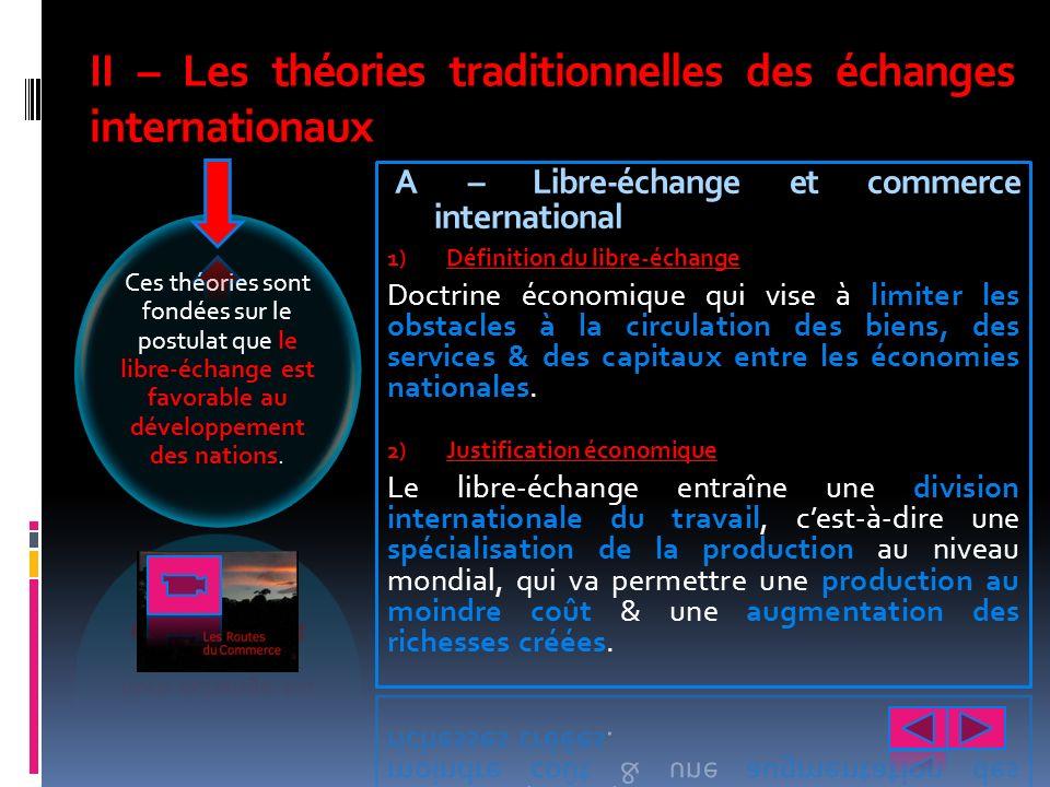 II – Les théories traditionnelles des échanges internationaux Ces théories sont fondées sur le postulat que le libre-échange est favorable au développ