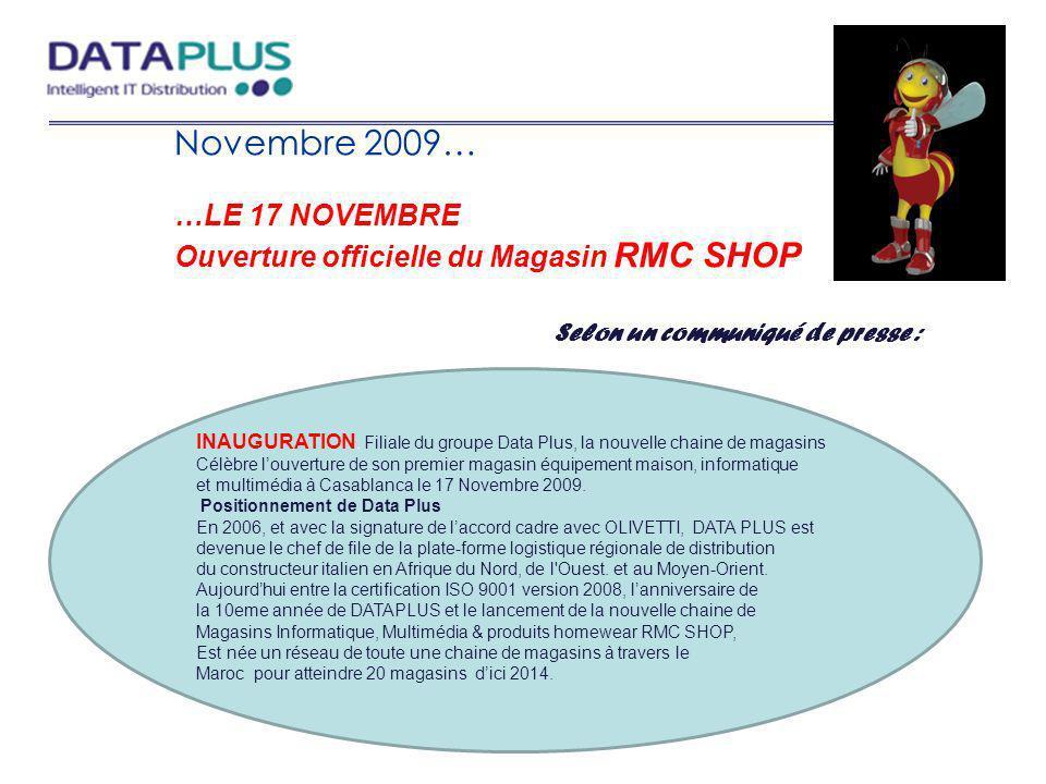 Novembre 2009… …LE 17 NOVEMBRE Ouverture officielle du Magasin RMC SHOP Selon un communiqué de presse : INAUGURATION. Filiale du groupe Data Plus, la